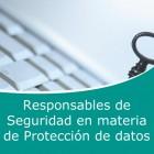 Responsables de Seguridad en materia de Protección de datos (Online)