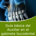 Guía Básica del Auxiliar en el Gabinete Bucodental (Distancia)