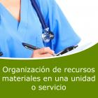 ORGANIZACIÓN DE RECURSOS MATERIALES EN UNA UNIDAD O SERVICIO (Distancia)