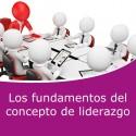 Los fundamentos del concepcto de liderazgo (Online)